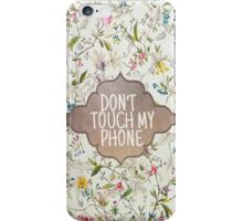Don't Touch My Phone Floral iPhone Case/Skin