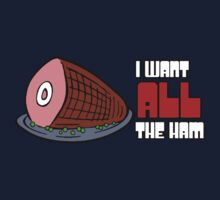 I Want All The Ham by antrykar
