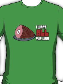 I Want All The Ham T-Shirt