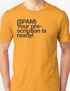 (Spam) Your prescription! (Black type) T-Shirt