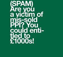 (Spam) Mis-sold PPI! (White type) Unisex T-Shirt