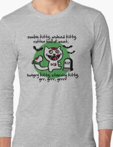 zombie kitty, undead kitty, rotten ball of meat... Long Sleeve T-Shirt