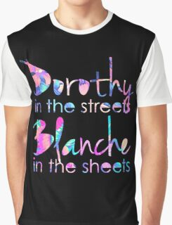 Golden Girls - Dorothy in the Streets, Blanche in the Sheets Graphic T-Shirt