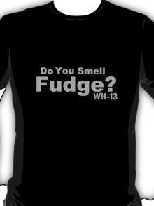 Do you Smell Fudge? T-Shirt