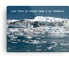Live today as though there's no tomorrow ! Metal Print
