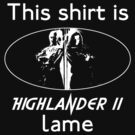This shirt is Highlander II lame by dopefish