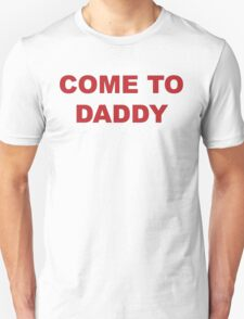 Come To Daddy T-Shirt