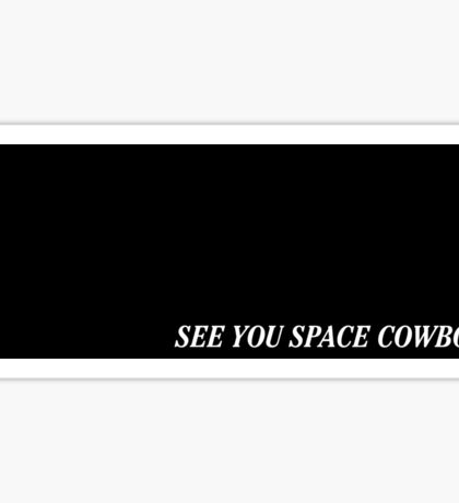 See You Space Cowboy Sticker