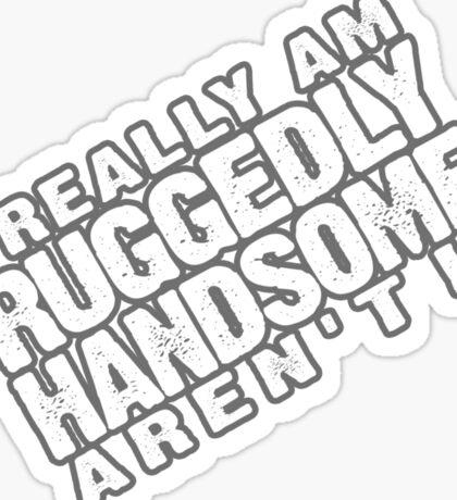 Ruggedly Handsome Sticker