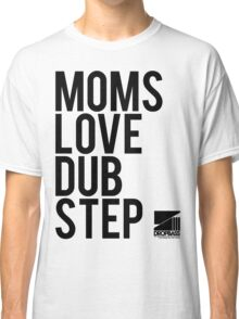 Moms Love Dubstep (black) Classic T-Shirt