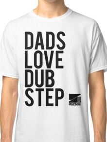 Dads Love Dubstep (black) Classic T-Shirt