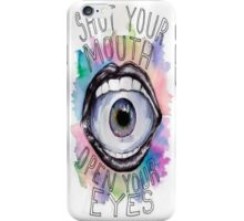 Shut Your Mouth Open Your Eyes iPhone Case/Skin
