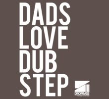 Dads Love Dubstep  by DropBass