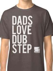Dads Love Dubstep  Classic T-Shirt