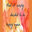 And I simply decided to be happy again - Iphone Case  by sullat04