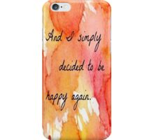 And I simply decided to be happy again - Iphone Case  iPhone Case/Skin