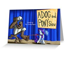 A Dog and Pony show :MLP FIM title card series Greeting Card