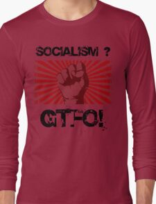 Socialism - Get the $@#! out. Long Sleeve T-Shirt