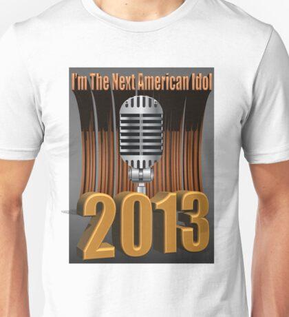 I'm the Next American Idol Unisex T-Shirt