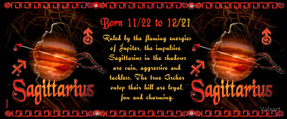 Sagittarius born 11/22 to 12/21  and Ruled by the flaming energies of Jupiter by Valxart