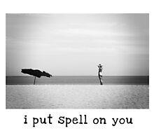 I Put Spell On You # The series ( 4 ) Photographic Print