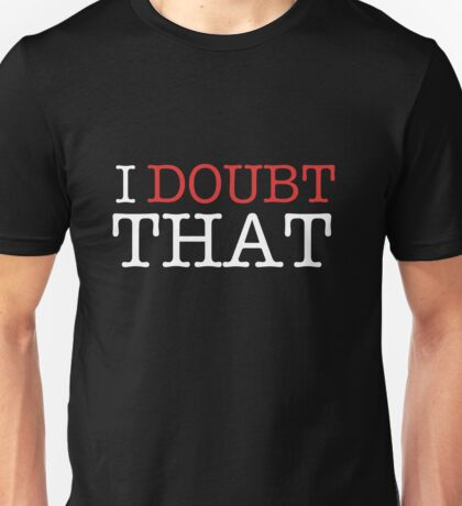 I Doubt That darkT Unisex T-Shirt