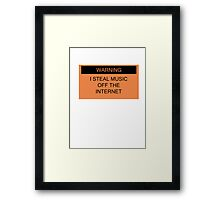 Warning- I Steal Music Off The Internet Framed Print