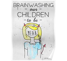 Brainwashing our children to be mean Poster