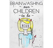 Brainwashing our children to be mean Photographic Print