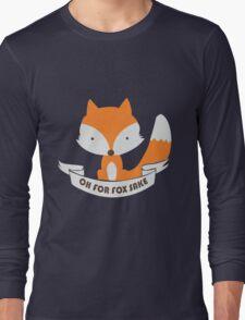 Oh For Fox Sake Girls funny nerd geek geeky Long Sleeve T-Shirt