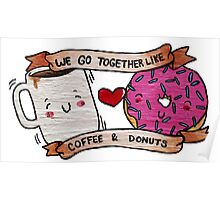 We go together like Coffee and Donuts Poster