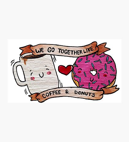 We go together like Coffee and Donuts Photographic Print