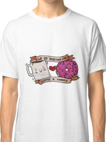 We go together like Coffee and Donuts Classic T-Shirt