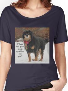 If I can feel good about myself so can you. Women's Relaxed Fit T-Shirt