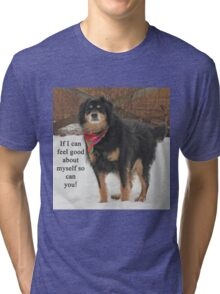 If I can feel good about myself so can you. Tri-blend T-Shirt