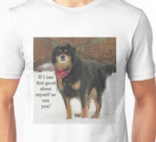 If I can feel good about myself so can you. Unisex T-Shirt