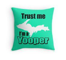 TRUST ME I'M A YOOPER Throw Pillow