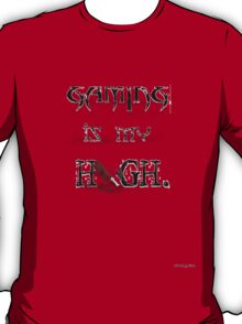 Gaming is my High.  T-Shirt
