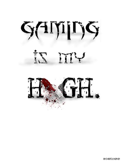 Gaming is my HIGH. Print: by 86248Diamond