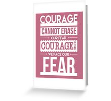 Courage is When We Face Our Fears Greeting Card