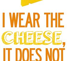 I Wear the Cheese. by TPejoves