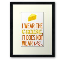 I Wear the Cheese. Framed Print