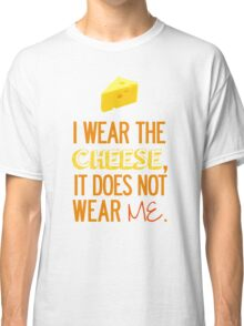 I Wear the Cheese. Classic T-Shirt
