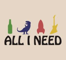 All I Need (beer, dinosaur, rocket, guitar) by jezkemp