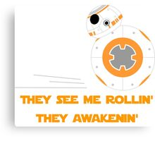 They see me rollin'... They awakenin'! Canvas Print