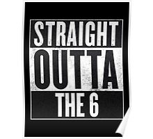 Straight Outta The 6 - Drake Toronto Poster