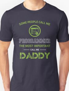 The most people call me programmer, the most important call me Daddy T-Shirt
