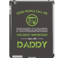 The most people call me programmer, the most important call me Daddy iPad Case/Skin