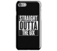 Straight Outta The 6ix - Drake Toronto iPhone Case/Skin