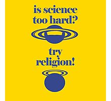If you think that science is too hard, try religion. Photographic Print
